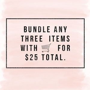 Bundle any three items with 🛒 for $25 total!